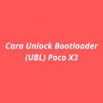 Cara Unlock Bootloader (UBL) Poco X3