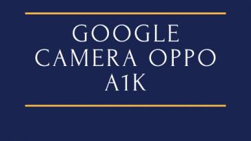 Google Camera Oppo A1K