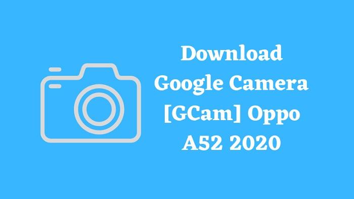 Download Google Camera [GCam] Oppo A52 2020