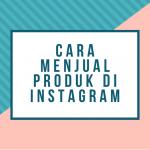 Cara Menjual Produk Di Instagram
