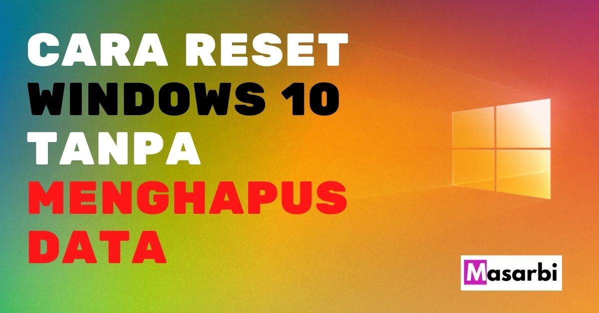 cara reset windows 10 tanpa menghapus data